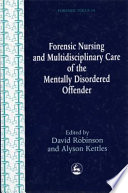 Forensic Nursing and Multidisciplinary Care of the Mentally Disordered Offender [electronic resource]