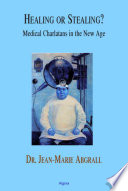 Healing Or Stealing : Medical Charlatans in the New Age [electronic resource]
