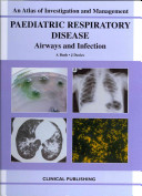 Paediatric Respiratory Disease: Airways and Infection: an Atlas of Investigation and Management [electronic resource]