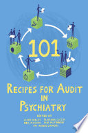 101 Recipes for Audit in Psychiatry [electronic resource]