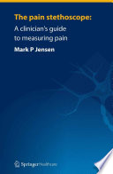 The pain stethoscope: A clinician?셲 guide to measuring pain [electronic resource]
