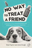 No Way to Treat a Friend : Lifting the Lid on Complementary and Alternative Veterinary Medicine [electronic resource]