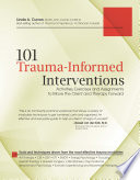 101 Trauma-Informed Interventions : Activities, Exercises and Assignments to Move the Cliet and Therapy Forward [electronic resource]