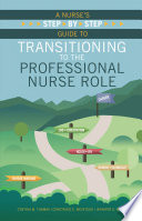 A Nurse's Step-By-Step Guide to Transitioning to the Professional Nurse Role [electronic resource]