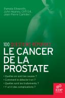 100 questions-re?ponses, le cancer de la prostate: Qu'est-ce qu'un cancer de la prostate? Quelles en sont les causes? Comment re?agit-on a? l'annonce du diagnostic? (Cancer de la prostate) [electronic resource]