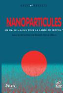 nanoparticules: un enjeu majeur pour la sante? au travail? (Avis d'experts) [electronic resource]