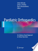Paediatric Orthopaedics An Evidence-Based Approach to Clinical Questions /  [electronic resource]