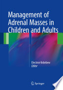 Management of Adrenal Masses in Children and Adults [electronic resource]
