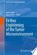 Ex Vivo Engineering of the Tumor Microenvironment [electronic resource]