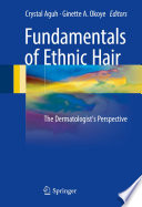Fundamentals of Ethnic Hair The Dermatologist's Perspective /  [electronic resource]