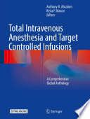 Total Intravenous Anesthesia and Target Controlled Infusions A Comprehensive Global Anthology [electronic resource] :