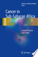 Cancer in Sub-Saharan Africa Current Practice and Future /  [electronic resource]