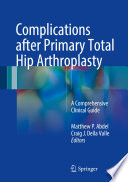 Complications after Primary Total Hip Arthroplasty A Comprehensive Clinical Guide [electronic resource] :