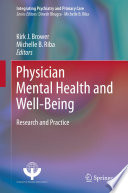 Physician Mental Health and Well-Being Research and Practice /  [electronic resource]