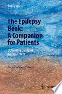The Epilepsy Book: A Companion for Patients Optimizing Diagnosis and Treatment /  [electronic resource]