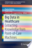 Big Data in Healthcare Extracting Knowledge from Point-of-Care Machines /  [electronic resource]