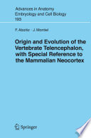 Origin and Evolution of the Vertebrate Telencephalon, with Special Reference to the Mammalian Neocortex [electronic resource]