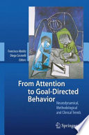 From Attention to Goal-Directed Behavior Neurodynamical, Methodological and Clinical Trends /  [electronic resource]