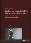 Collective Intentionality, Norms and Institutions [electronic resource]