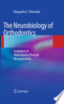 The Neurobiology of Orthodontics Treatment of Malocclusion Through Neuroplasticity /  [electronic resource]