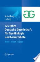 125 Jahre Deutsche Gesellschaft f체r Gyn채kologie und Geburtshilfe Werte 쨌 Wissen 쨌 Wandel /  [electronic resource]