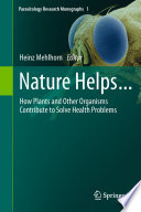 Nature Helps... How Plants and Other Organisms Contribute to Solve Health Problems /  [electronic resource]
