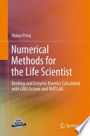 Numerical Methods for the Life Scientist Binding and Enzyme Kinetics Calculated with GNU Octave and MATLAB /  [electronic resource]