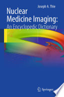 Nuclear Medicine Imaging: An Encyclopedic Dictionary [electronic resource]