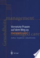 Vernetzte Praxen auf dem Weg zu managed care? Aufbau ??Ergebnisse ??Zukunftsvision /  [electronic resource]