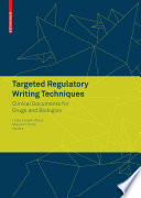 Targeted Regulatory Writing Techniques: Clinical Documents for Drugs and Biologics [electronic resource]