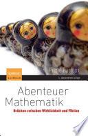 Abenteuer Mathematik Br체cken zwischen Wirklichkeit und Fiktion /  [electronic resource]