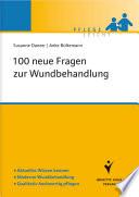 100 neue Fragen zur Wundbehandlung: Aktuelles Wissen kennen. Moderne Wundbehandlung. Qualitativ hochwertig pflegen [electronic resource]