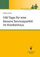 100 Tipps fu?r eine bessere Servicequalita?t im Krankenhaus [electronic resource]