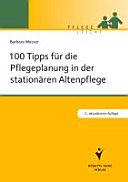 100 Tipps fu?r die Pflegeplanung in der stationa?ren Altenpflege [electronic resource]