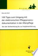 100 Tipps zum Umgang mit der elektronischen Pflegeprozessdokumentation in der Altenpflege [electronic resource]
