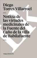 Noticia de las virtudes medicinales de la Fuente del Can?o de la villa de Babilafuente [electronic resource]