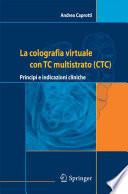 La colografia virtuale con TC multistrato (CTC) Principi e indicazioni cliniche /  [electronic resource]
