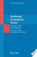 Sindrome Coronarica Acuta Un nuovo modo di fare diagnosi Un nuovo modo di impostare la terapia /  [electronic resource]