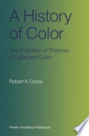 A History of Color The Evolution of Theories of Lights and Color /  [electronic resource]