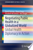 Negotiating Public Health in a Globalized World Global Health Diplomacy in Action /  [electronic resource]