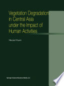 Vegetation Degradation in Central Asia under the Impact of Human Activities [electronic resource]