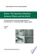 Roots: The Dynamic Interface between Plants and the Earth The 6th Symposium of the International Society of Root Research, 11??5 November 2001, Nagoya, Japan /  [electronic resource]