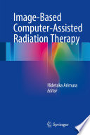 Image-Based Computer-Assisted Radiation Therapy [electronic resource]