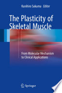 The Plasticity of Skeletal Muscle : From Molecular Mechanism to Clinical Applications [electronic resource]